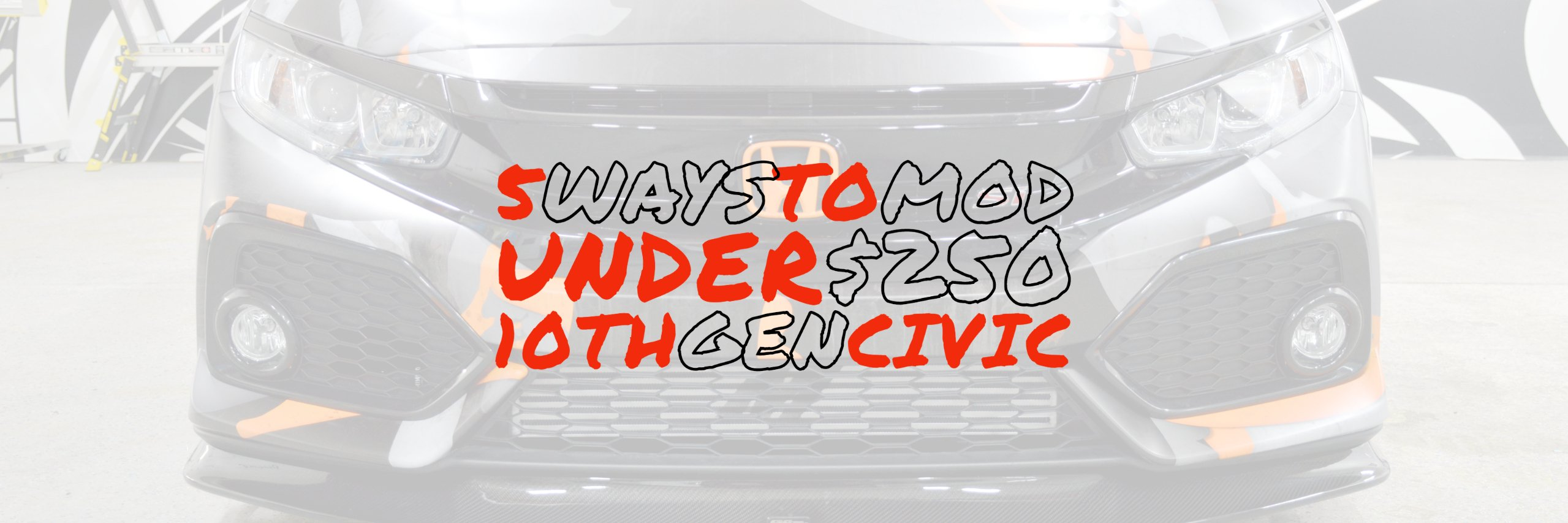 5 Ways to Mod Your 10th Gen Civic for Under $250